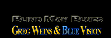 Blind Man Blues - Greg Weins and Blue Vision